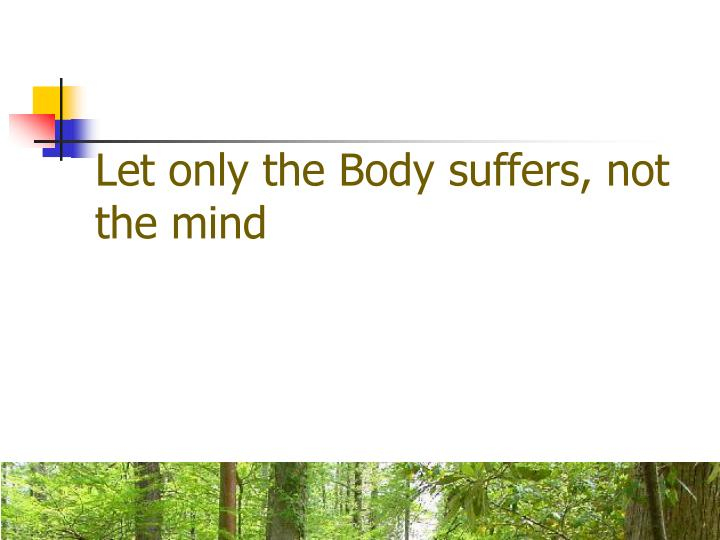 Let only the Body suffers, not the mind