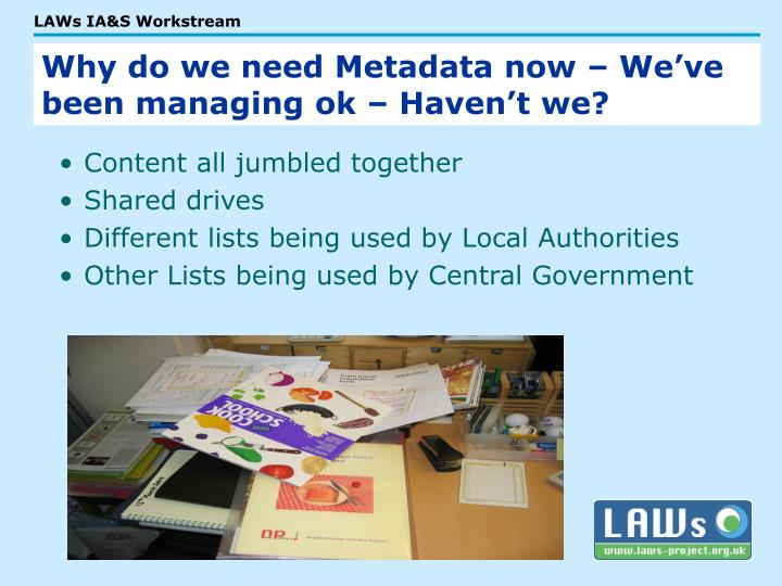 Why do we need Metadata now – We've been managing ok – Haven't we?