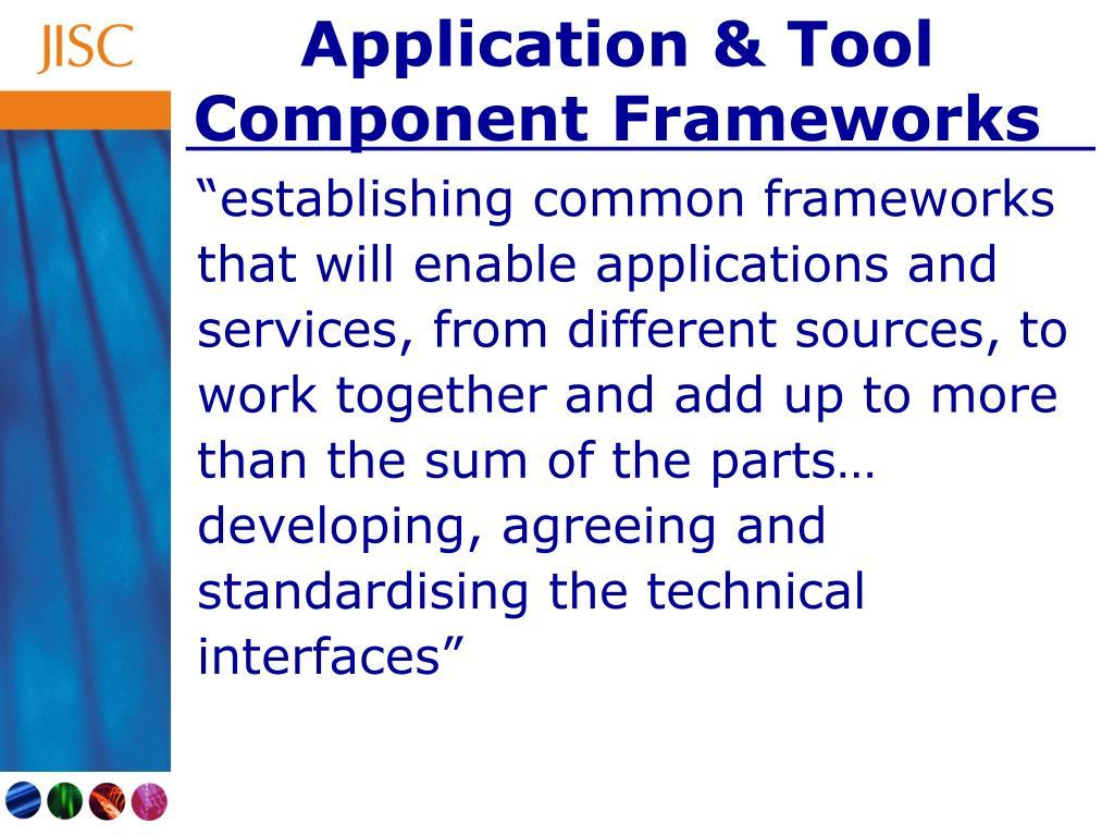 Application & Tool Component Frameworks