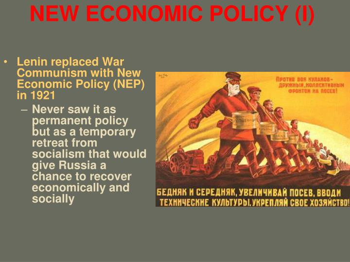 nep policy The new economic policy was announced at the tenth party congress in march 1921 it replaced food requisitioning with a relatively lenient tax in kind and legalized the return of small-scale private trade and manufacturing.