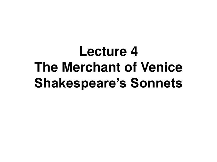lecture 4 the merchant of venice shakespeare s sonnets n.