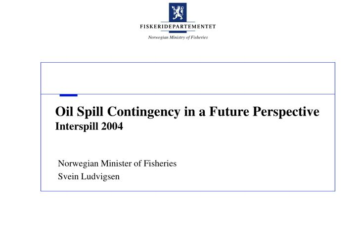 oil spill contingency in a future perspective interspill 2004 n.