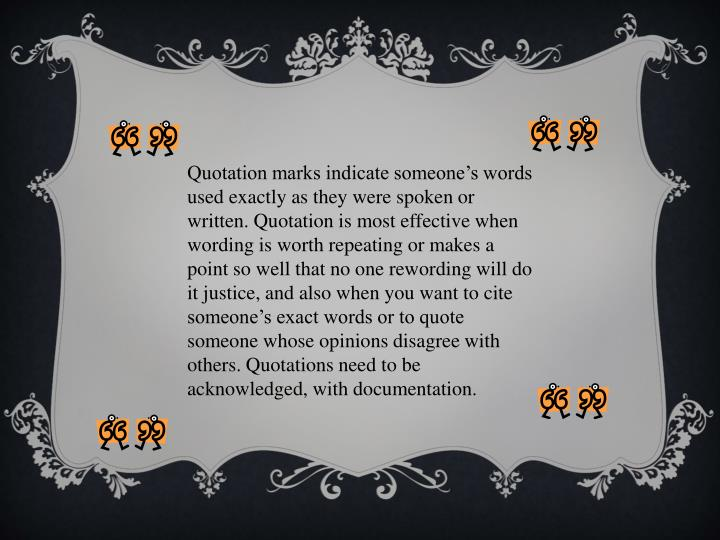 Quotation marks indicate someone's words used exactly as they were spoken or written. Quotation is...