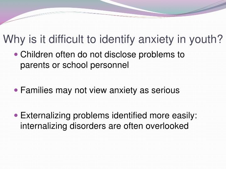 Why is it difficult to identify anxiety in youth?