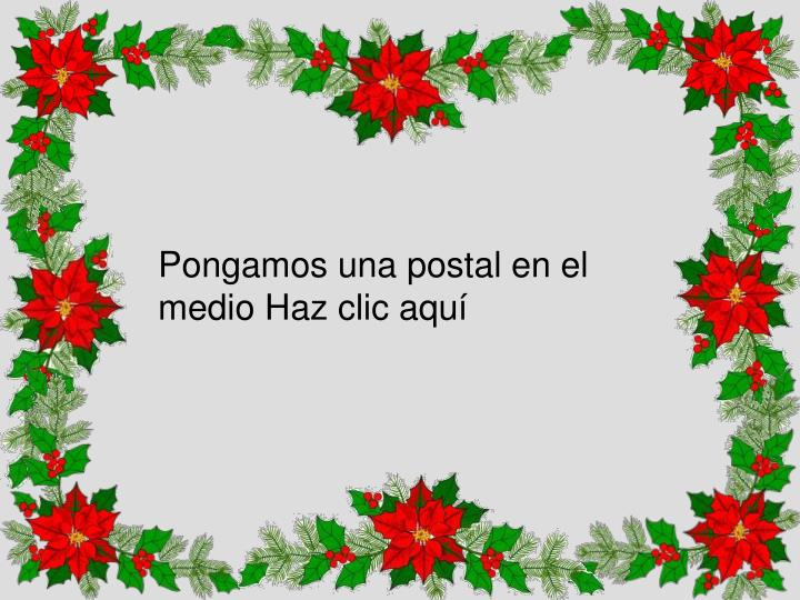Pongamos una postal en el medio Haz clic aquí