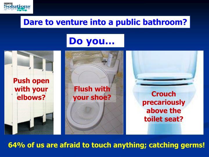 Dare to venture into a public bathroom?