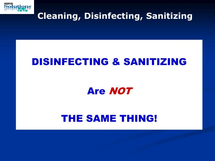 Cleaning, Disinfecting, Sanitizing
