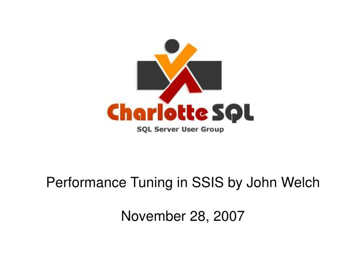 Performance Tuning in SSIS by John Welch