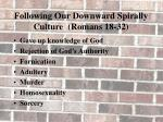 following our downward spirally culture romans 18 32