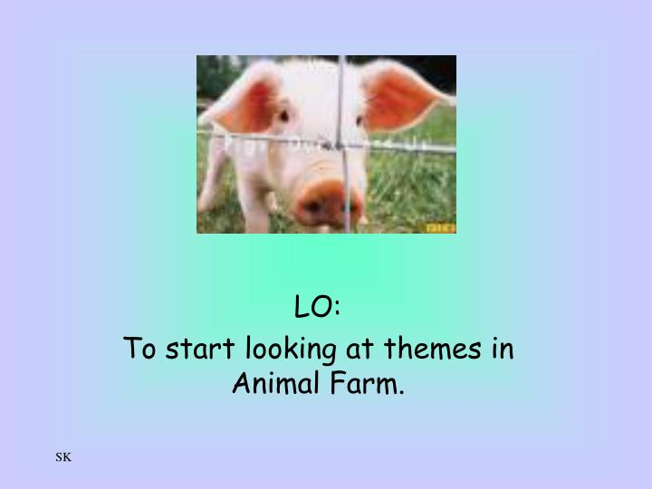 lo to start looking at themes in animal farm