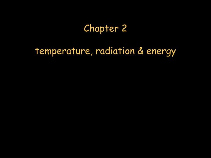 chapter 2 temperature radiation energy n.