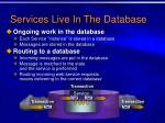 services live in the database
