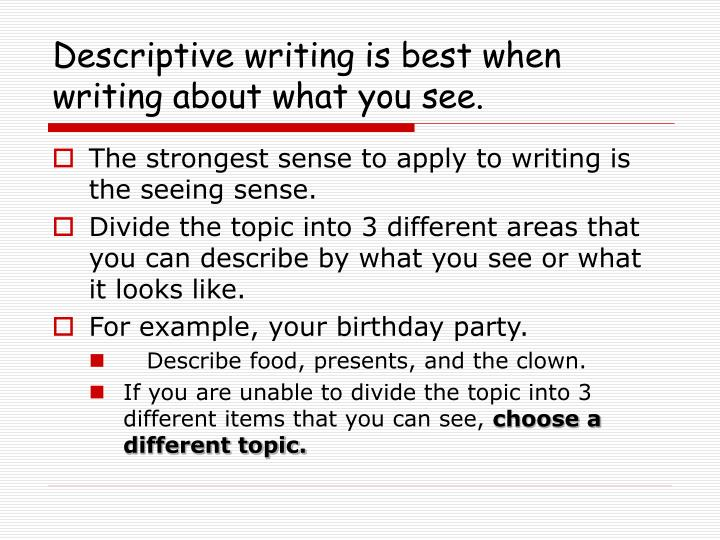 Descriptive writing is best when writing about what you see.
