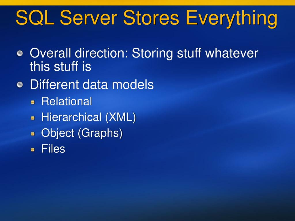 SQL Server Stores Everything