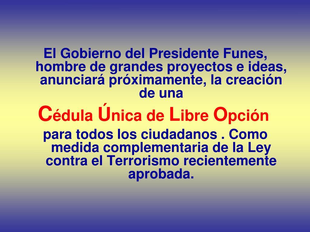 El Gobierno del Presidente Funes, hombre de grandes proyectos e ideas, anunciará próximamente, la creación de una