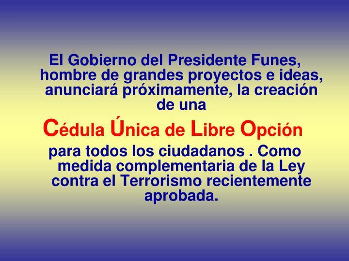 El Gobierno del Presidente Funes, hombre de grandes proyectos e ideas, anunciará próximamente, la ...