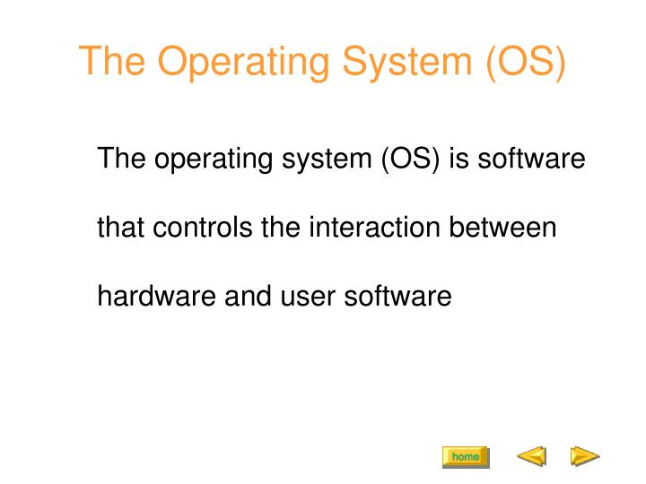 The operating system os