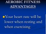 aerobic fitness advantages