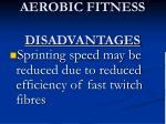 aerobic fitness disadvantages