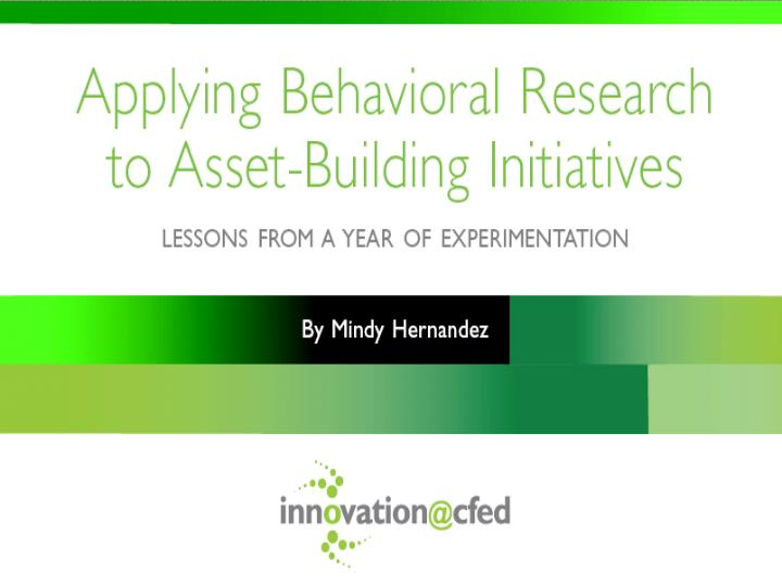 http://cfed.org/assets/pdfs/Applying_Behavioral_Research_to_Asset_Building_Initiatives.pdf