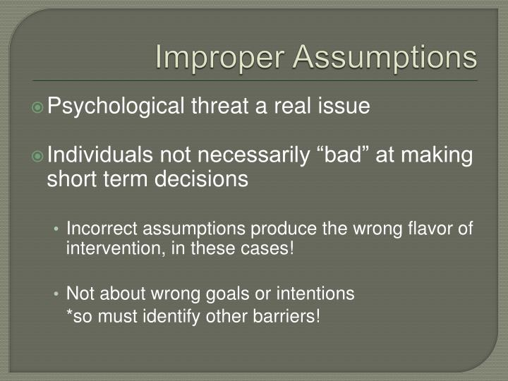 Improper Assumptions