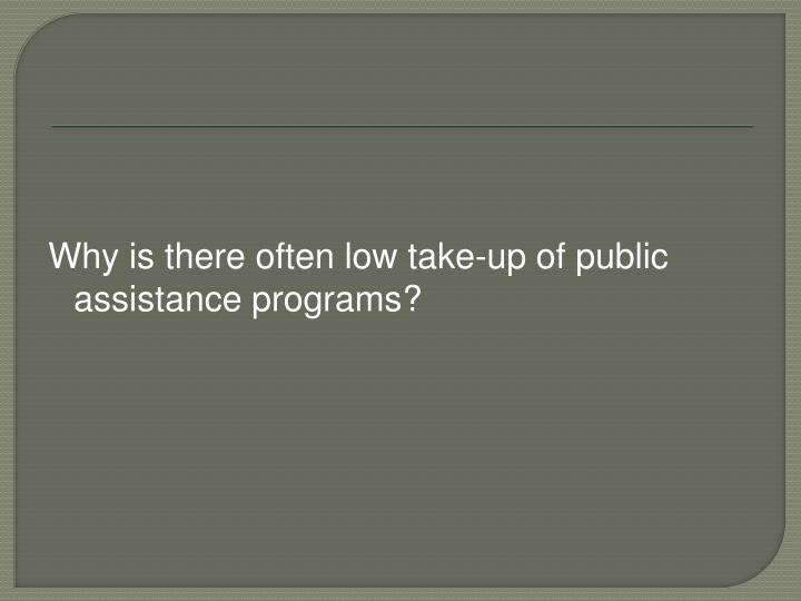 Why is there often low take-up of public assistance programs?
