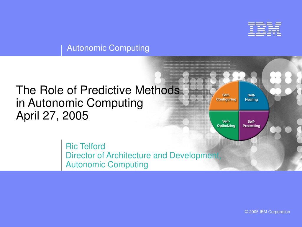 the role of predictive methods in autonomic computing april 27 2005 l.