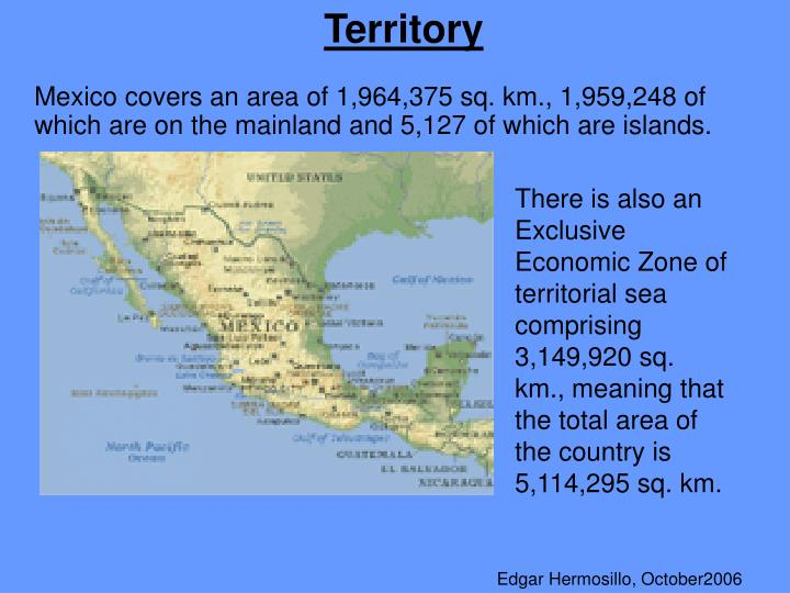Mexico covers an area of 1,964,375 sq. km., 1,959,248 of which are on the mainland and 5,127 of whic...