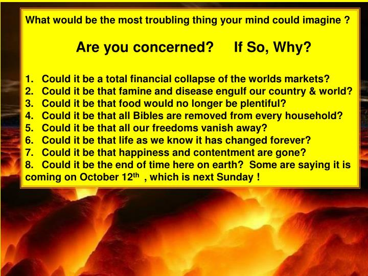 What would be the most troubling thing your mind could imagine ?