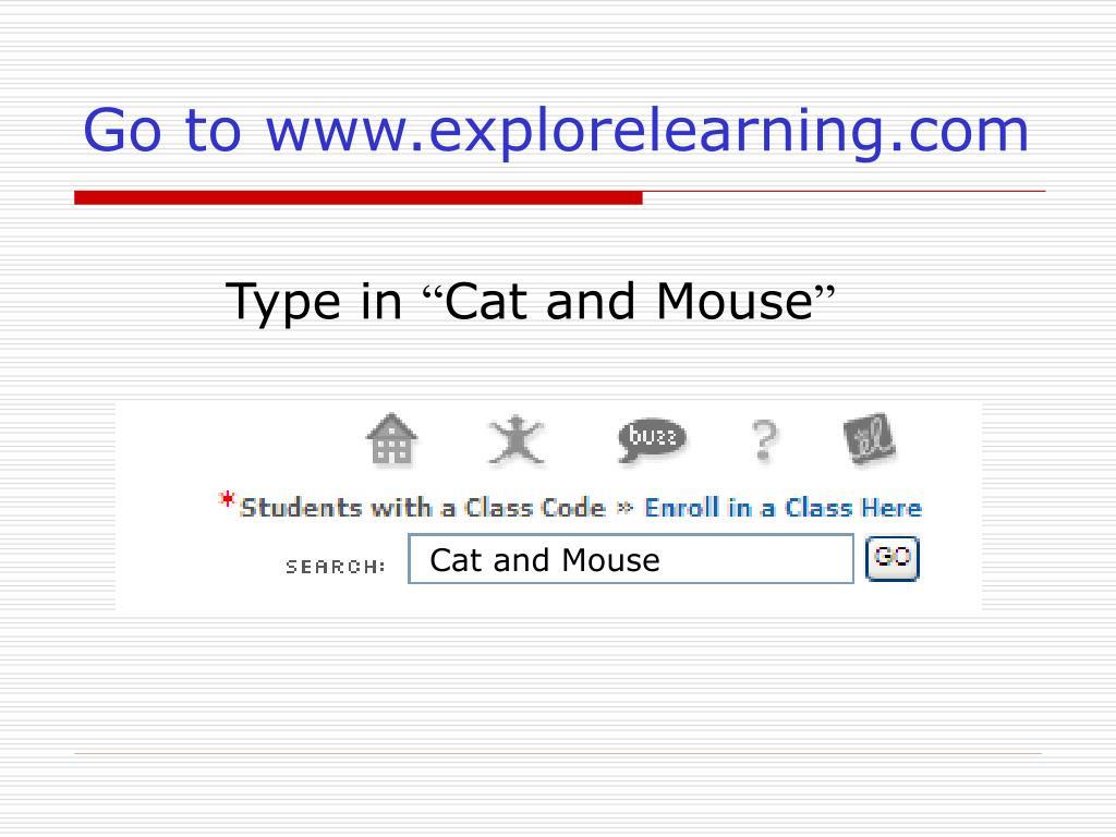 Go to www.explorelearning.com