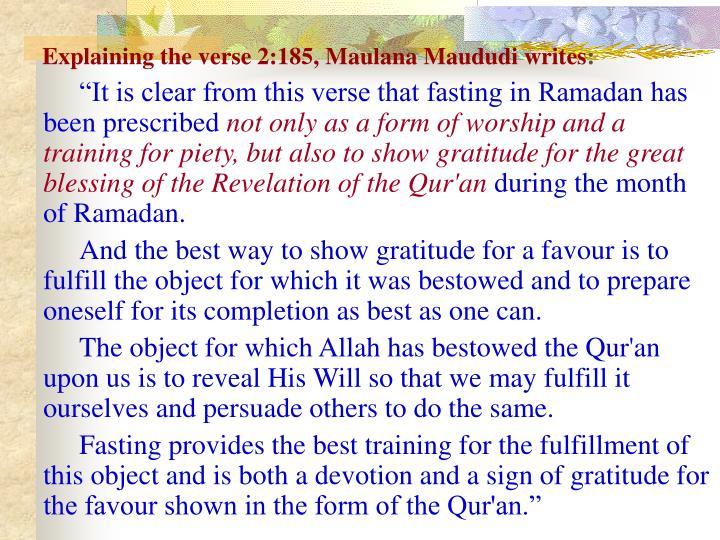 Explaining the verse 2:185, Maulana Maududi writes