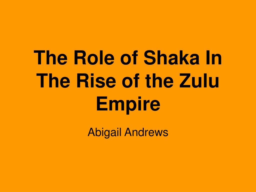 the role of shaka in the rise of the zulu empire l.