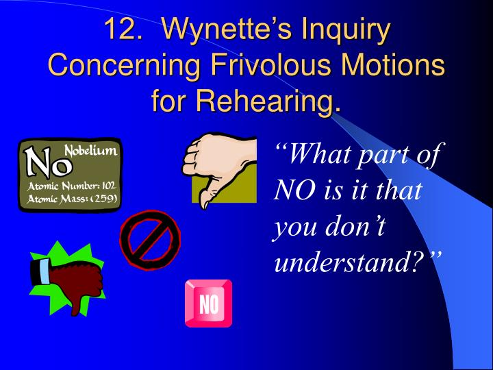 12.  Wynette's Inquiry Concerning Frivolous Motions for Rehearing.