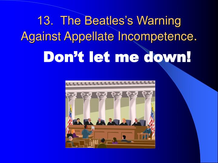 13.  The Beatles's Warning Against Appellate Incompetence