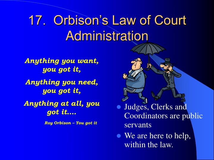 17.  Orbison's Law of Court Administration