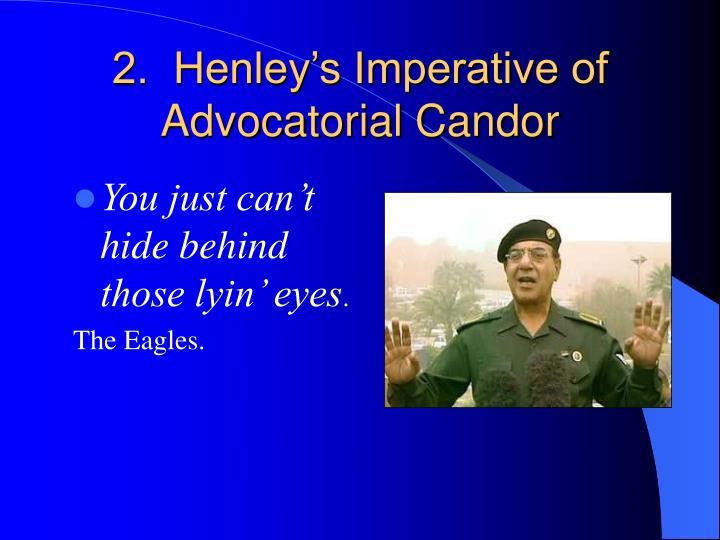 2.  Henley's Imperative of Advocatorial Candor