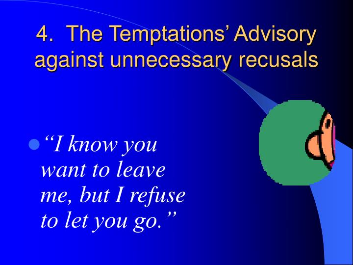 4.  The Temptations' Advisory against unnecessary recusals