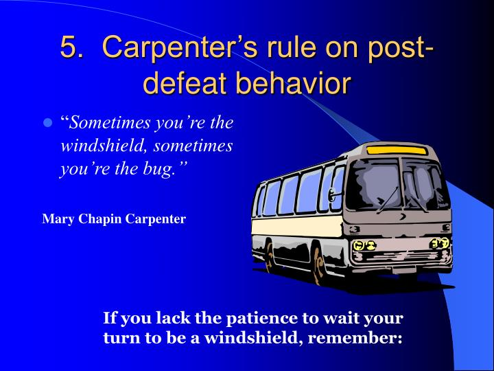 5.  Carpenter's rule on post-defeat behavior