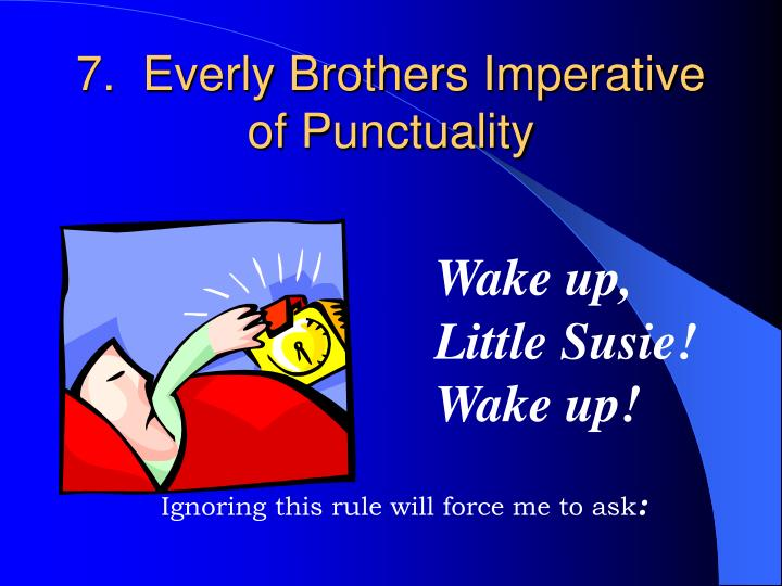 7.  Everly Brothers Imperative of Punctuality