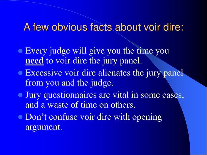 A few obvious facts about voir dire: