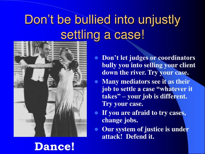 Don't be bullied into unjustly settling a case!