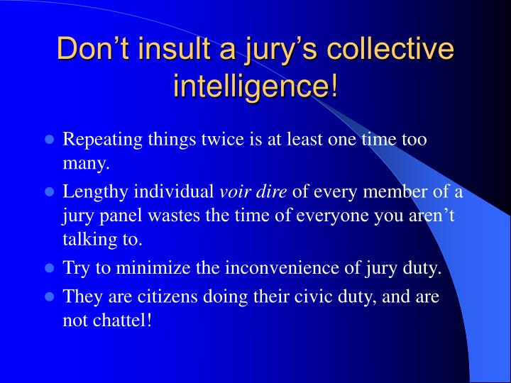 Don't insult a jury's collective intelligence!