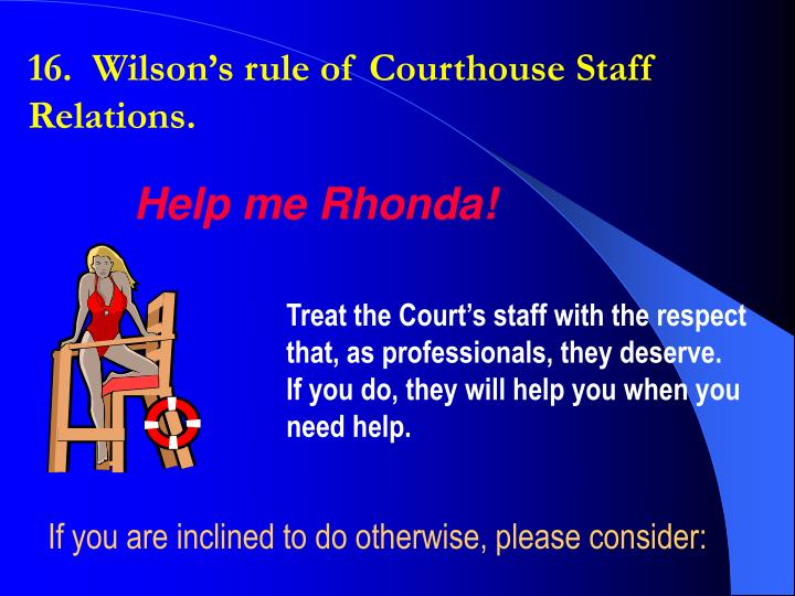 16.  Wilson's rule of Courthouse Staff Relations.