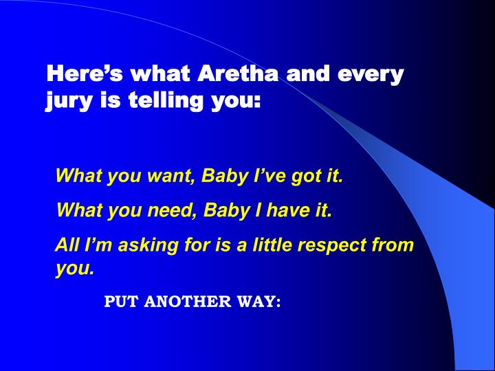 Here's what Aretha and every jury is telling you: