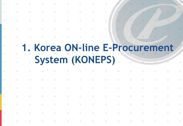 1. Korea ON-line E-Procurement System (KONEPS)