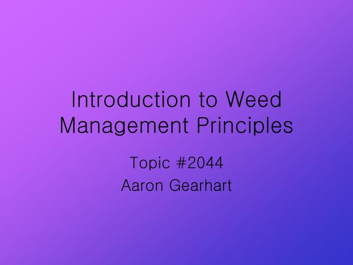 PPT - Introduction to Weed Management Principles PowerPoint