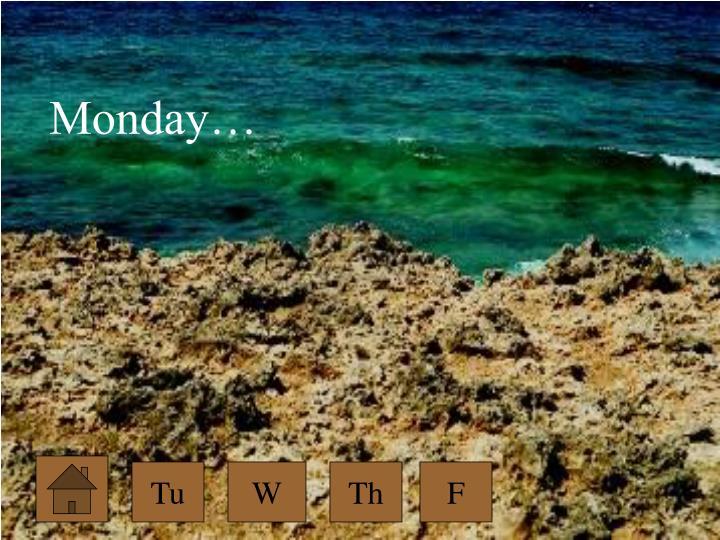 Monday…