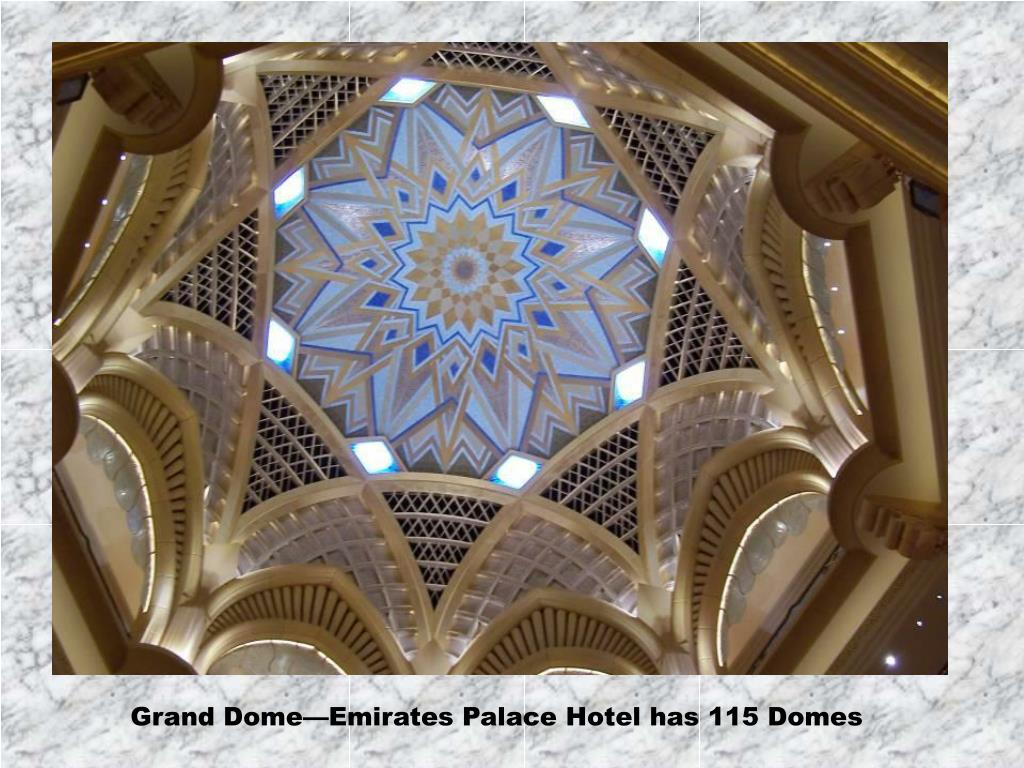 Grand Dome—Emirates Palace Hotel has 115 Domes