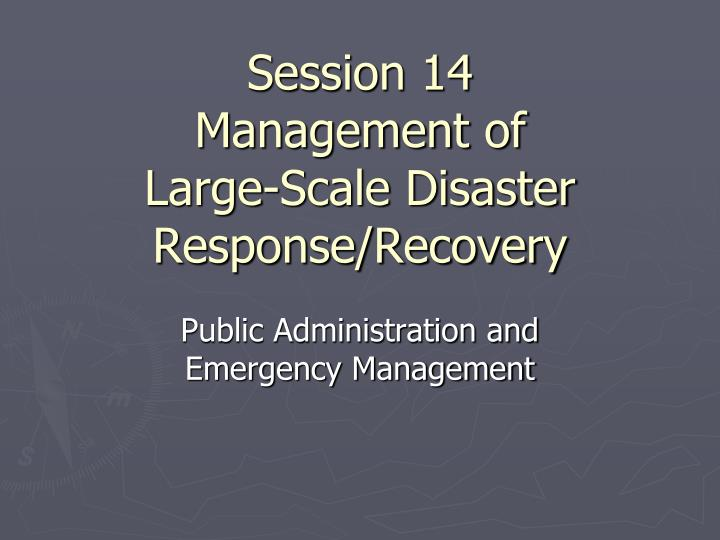 session 14 management of large scale disaster response recovery n.
