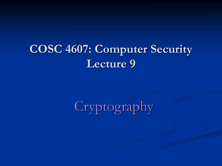 Cosc 4607 computer security lecture 9